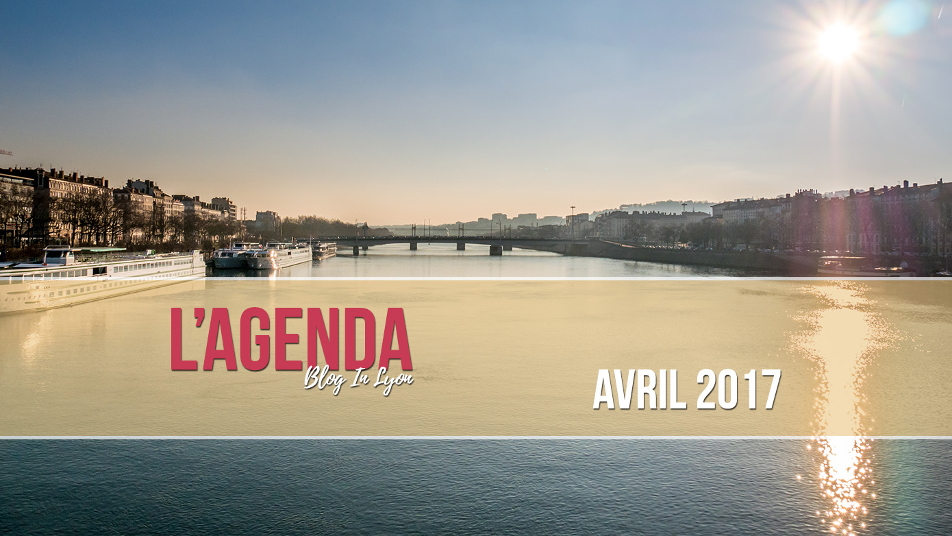L'agenda Blog In Lyon - Avril 2017