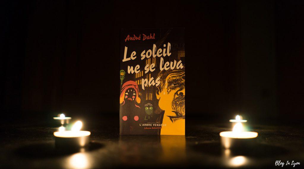Le soleil ne se leva pas de André Dahl - Chronique Blog In Lyon