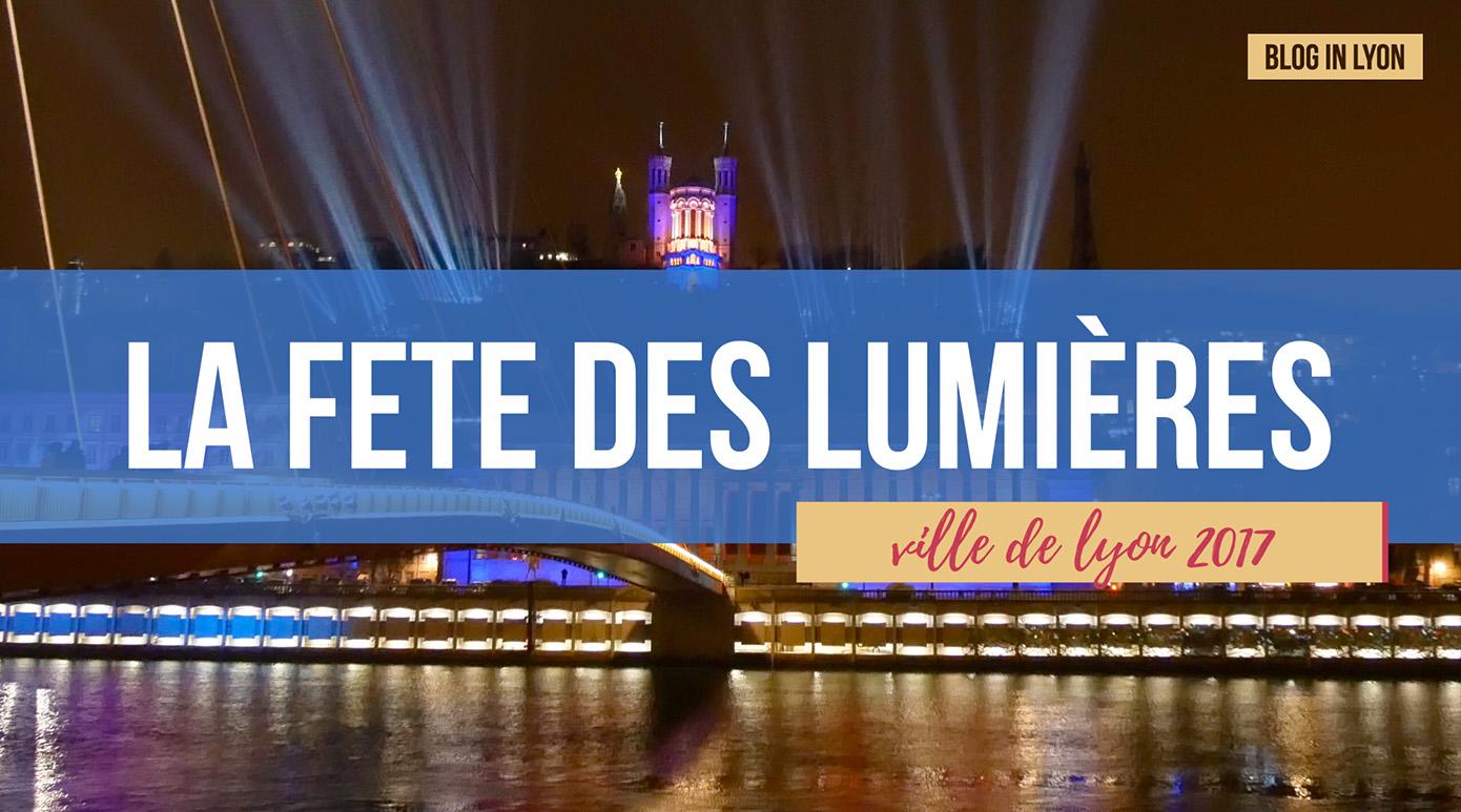 Fête des lumières 2017 - Rétrospective Blog In Lyon