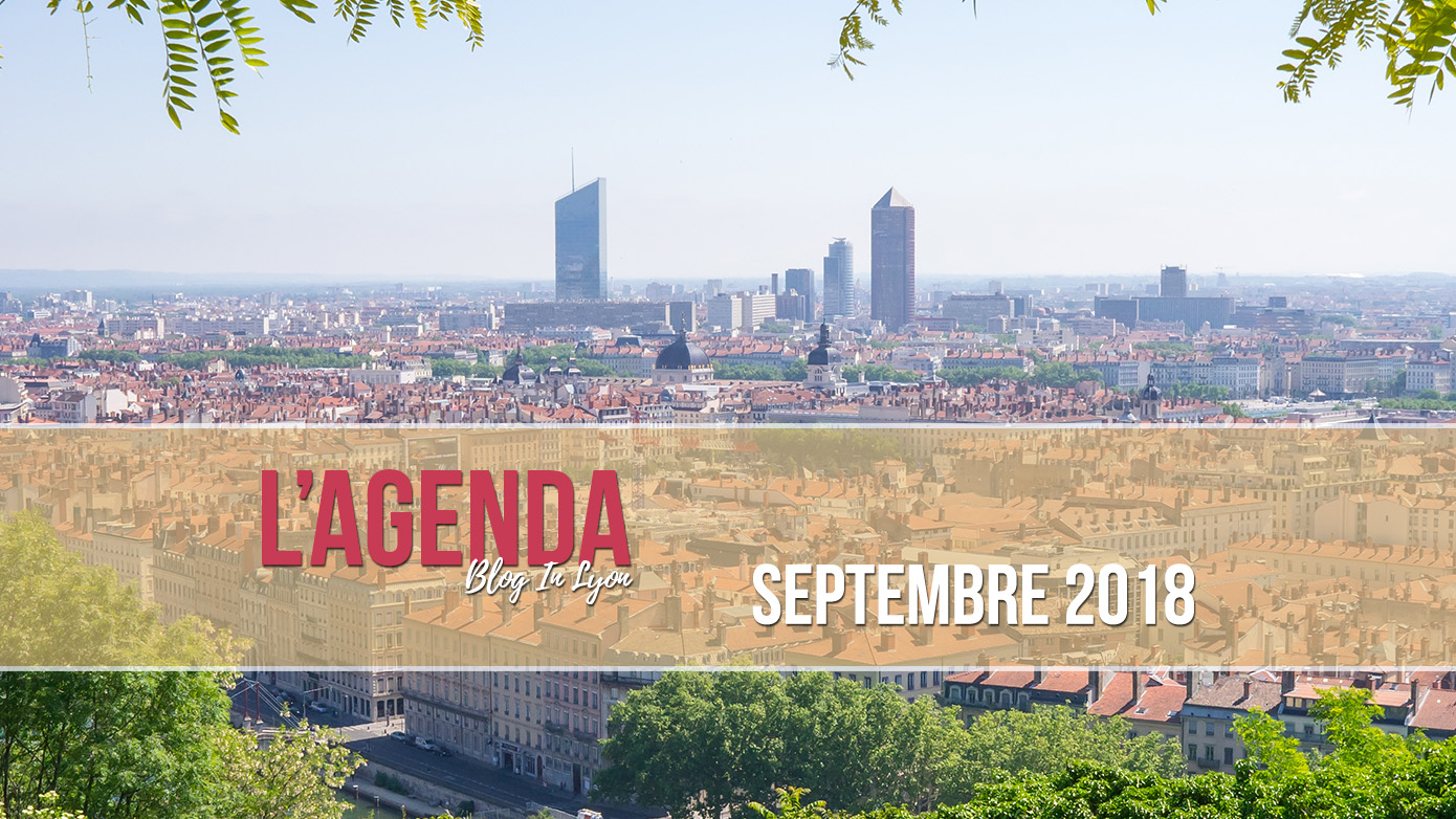 Agenda Sorties Lyonnaises 2018.09 Septembre | Blog In Lyon