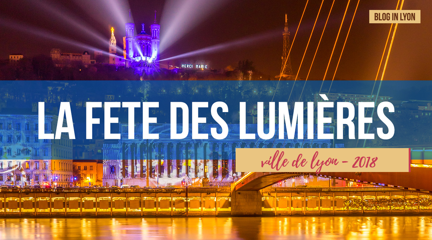 Fête des lumières 2018 - Rétrospective Blog In Lyon